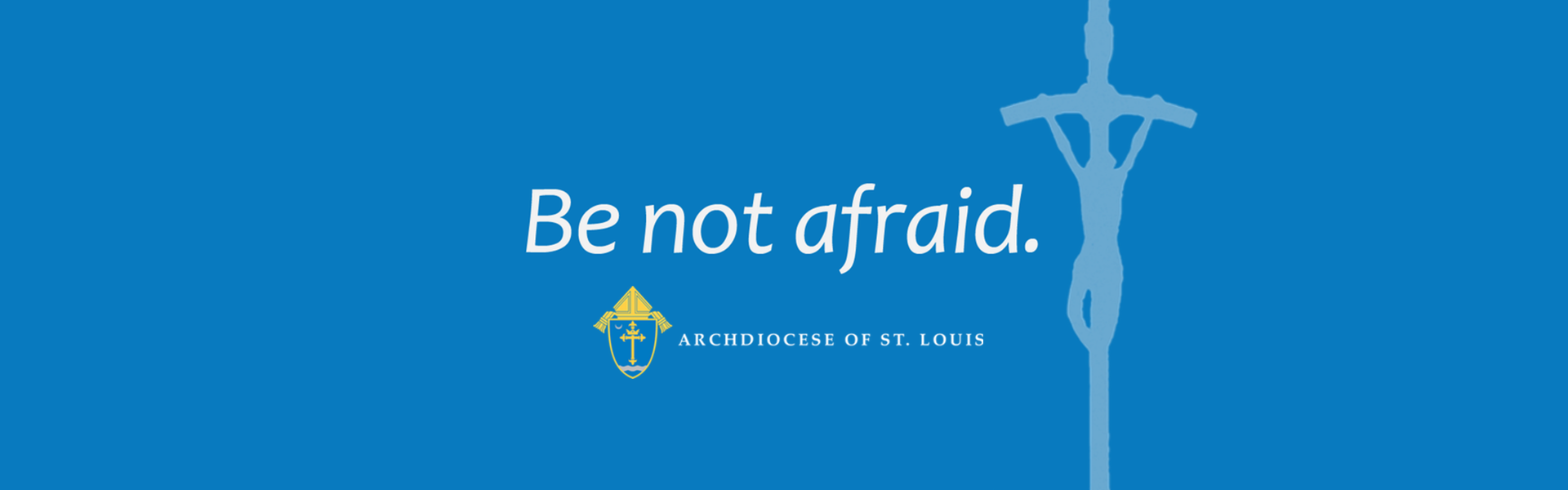 Be Not Afraid Web Banner